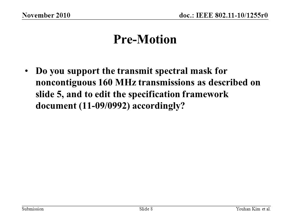 doc.: IEEE 802.11-10/1255r0 Submission Pre-Motion Do you support the transmit spectral mask for noncontiguous 160 MHz transmissions as described on slide 5, and to edit the specification framework document (11-09/0992) accordingly.