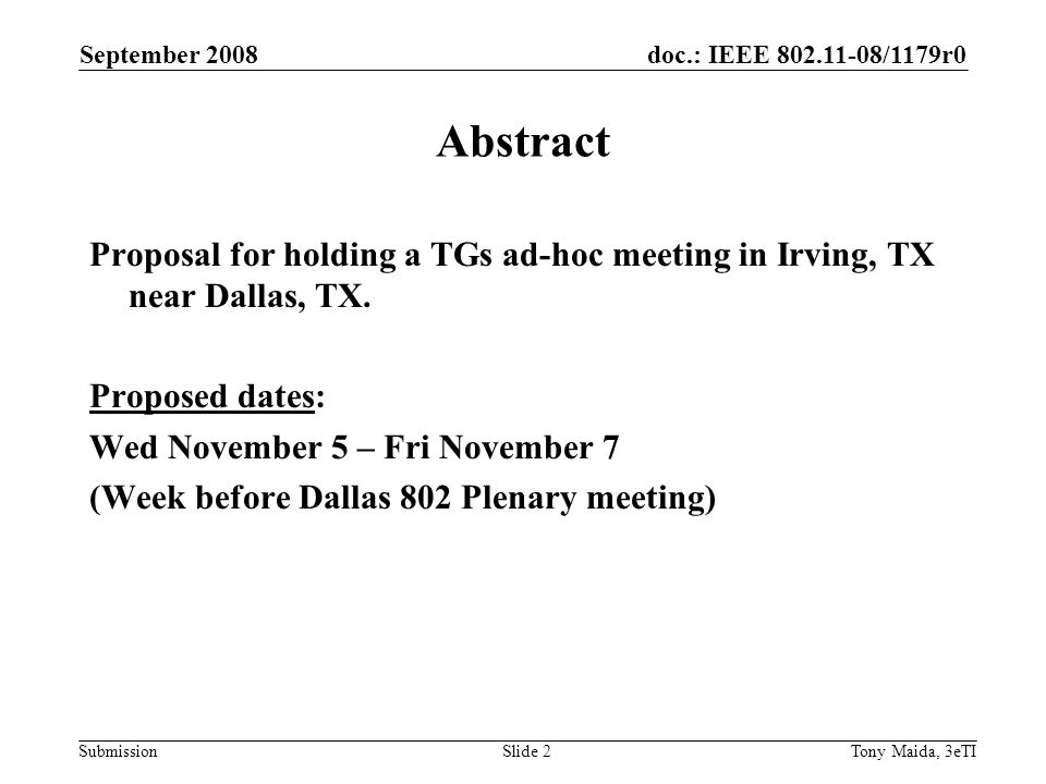 doc.: IEEE 802.11-08/1179r0 Submission September 2008 Tony Maida, 3eTISlide 2 Abstract Proposal for holding a TGs ad-hoc meeting in Irving, TX near Dallas, TX.