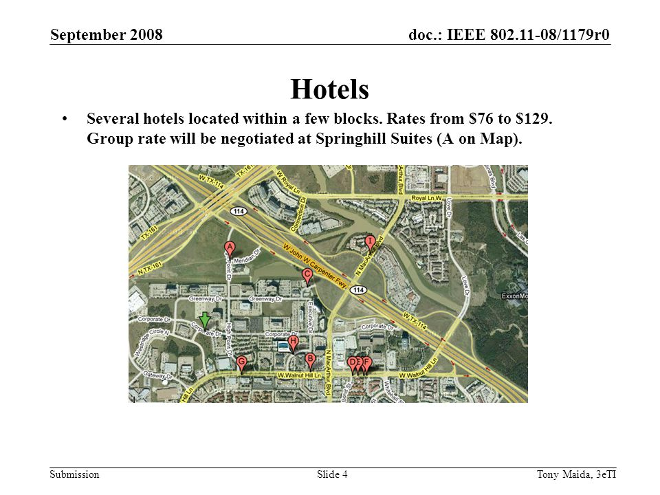 doc.: IEEE 802.11-08/1179r0 Submission September 2008 Tony Maida, 3eTISlide 4 Hotels Several hotels located within a few blocks.