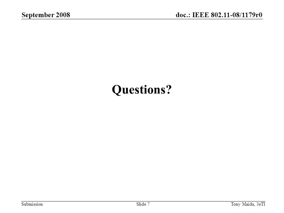 doc.: IEEE 802.11-08/1179r0 Submission September 2008 Tony Maida, 3eTISlide 7 Questions