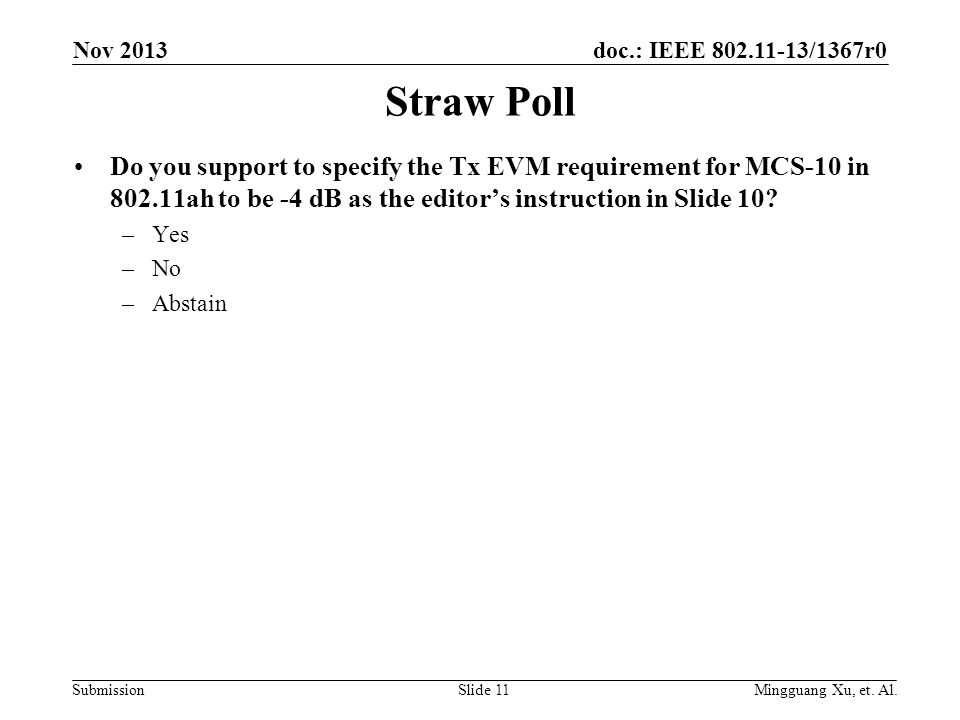 doc.: IEEE 802.11-13/1367r0 Submission Straw Poll Do you support to specify the Tx EVM requirement for MCS-10 in 802.11ah to be -4 dB as the editor's instruction in Slide 10.