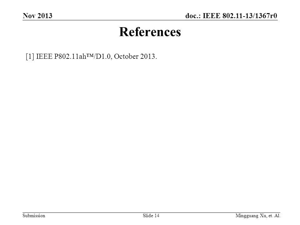doc.: IEEE 802.11-13/1367r0 Submission References [1] IEEE P802.11ah™/D1.0, October 2013.