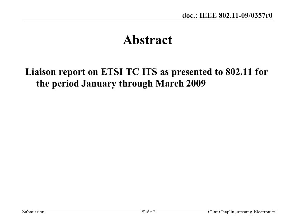 doc.: IEEE 802.11-09/0357r0 SubmissionClint Chaplin, amsung ElectronicsSlide 2 Abstract Liaison report on ETSI TC ITS as presented to 802.11 for the period January through March 2009
