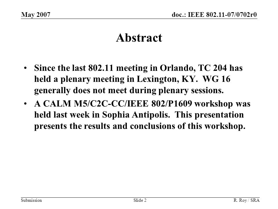doc.: IEEE 802.11-07/0702r0 Submission May 2007 R. Roy / SRASlide 2 Abstract Since the last 802.11 meeting in Orlando, TC 204 has held a plenary meeti