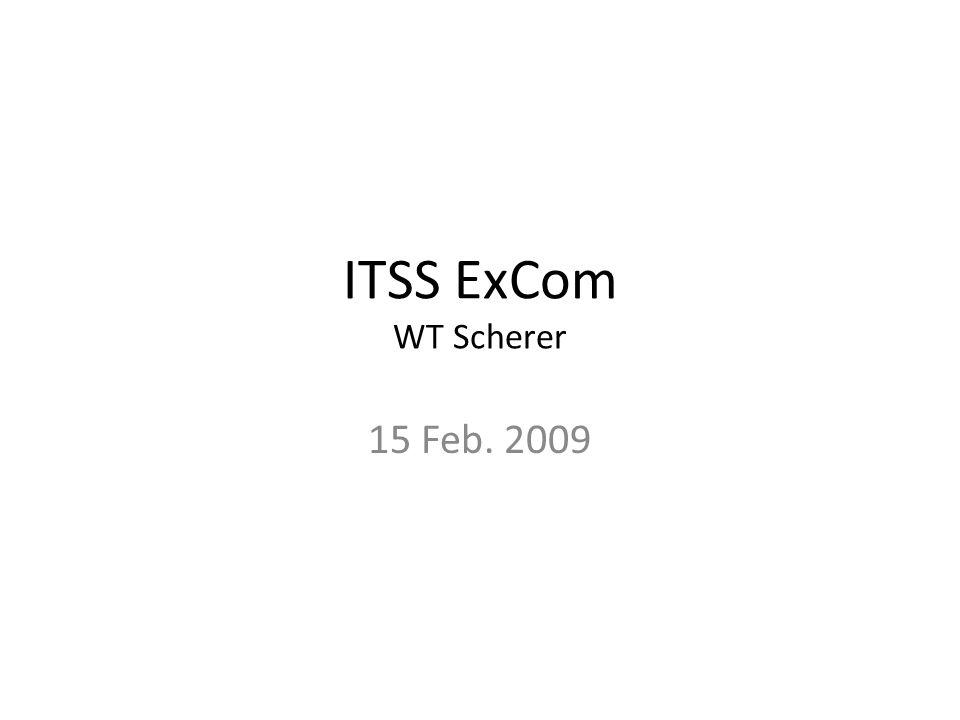 ITSS ExCom WT Scherer 15 Feb. 2009