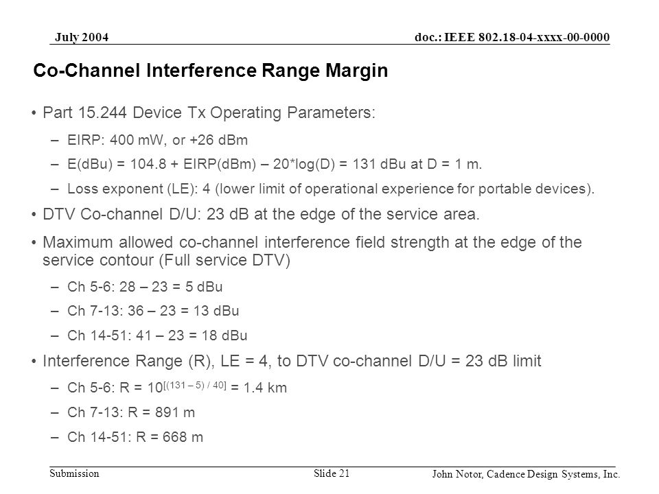 doc.: IEEE 802.18-04-xxxx-00-0000 Submission July 2004 John Notor, Cadence Design Systems, Inc. Slide 21 Co-Channel Interference Range Margin Part 15.