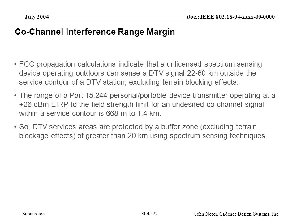 doc.: IEEE 802.18-04-xxxx-00-0000 Submission July 2004 John Notor, Cadence Design Systems, Inc. Slide 22 Co-Channel Interference Range Margin FCC prop