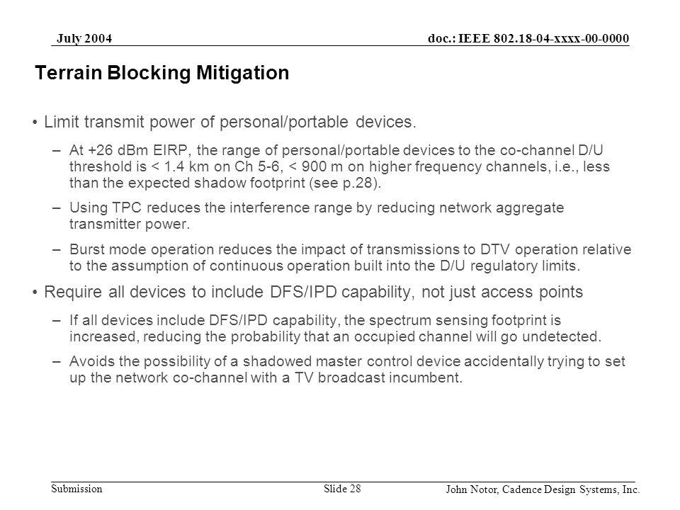 doc.: IEEE 802.18-04-xxxx-00-0000 Submission July 2004 John Notor, Cadence Design Systems, Inc. Slide 28 Terrain Blocking Mitigation Limit transmit po