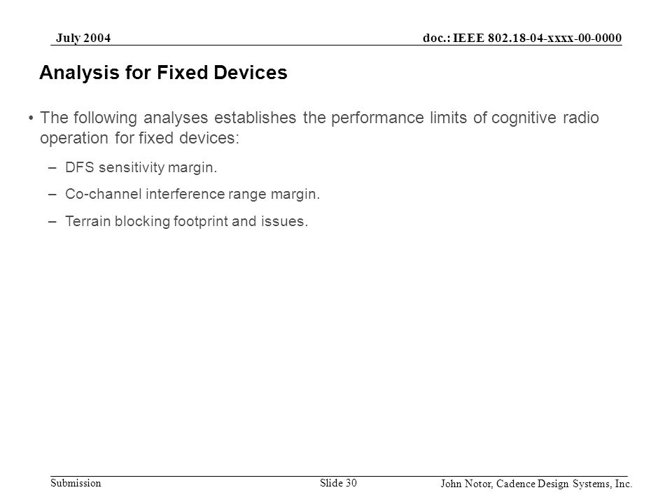 doc.: IEEE 802.18-04-xxxx-00-0000 Submission July 2004 John Notor, Cadence Design Systems, Inc. Slide 30 Analysis for Fixed Devices The following anal