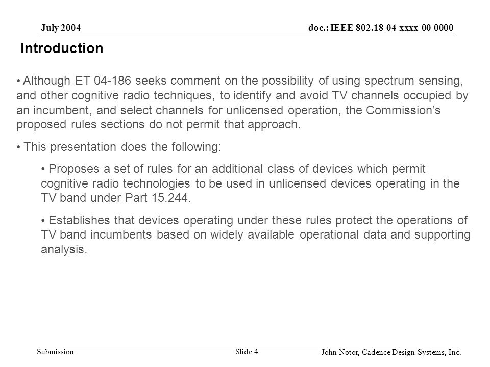 doc.: IEEE 802.18-04-xxxx-00-0000 Submission July 2004 John Notor, Cadence Design Systems, Inc. Slide 4 Introduction Two Way Radio Range Guidelines Te