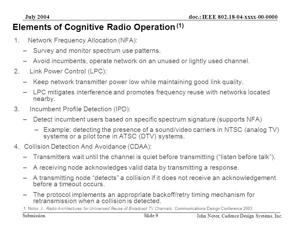doc.: IEEE 802.18-04-xxxx-00-0000 Submission July 2004 John Notor, Cadence Design Systems, Inc. Slide 9 Elements of Cognitive Radio Operation (1) 1. N