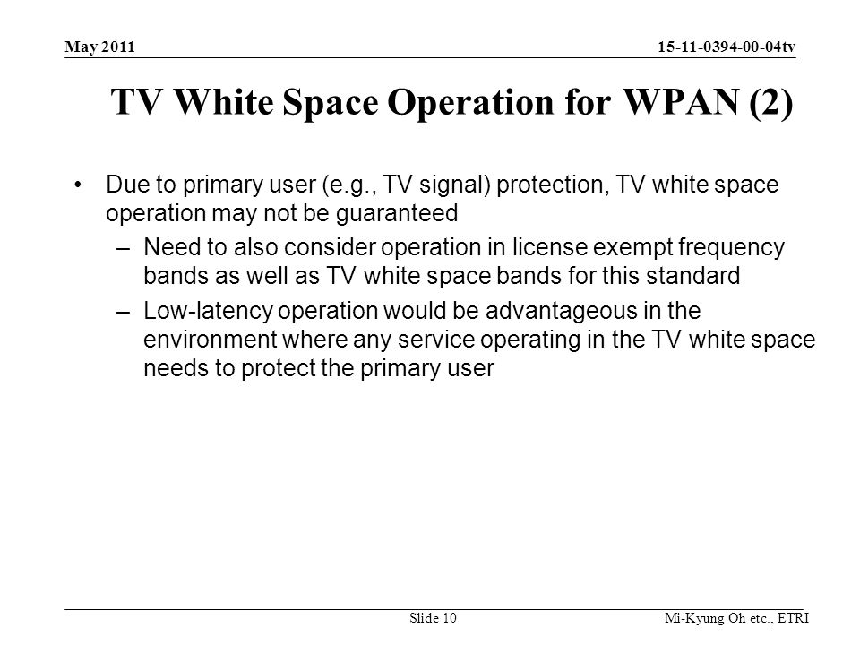 Mi-Kyung Oh etc., ETRI 15-11-0394-00-04tv TV White Space Operation for WPAN (2) Due to primary user (e.g., TV signal) protection, TV white space opera
