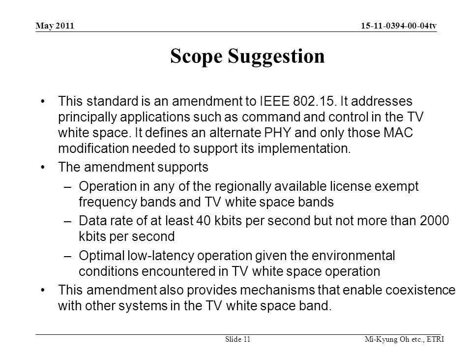 Mi-Kyung Oh etc., ETRI 15-11-0394-00-04tv Scope Suggestion This standard is an amendment to IEEE 802.15. It addresses principally applications such as
