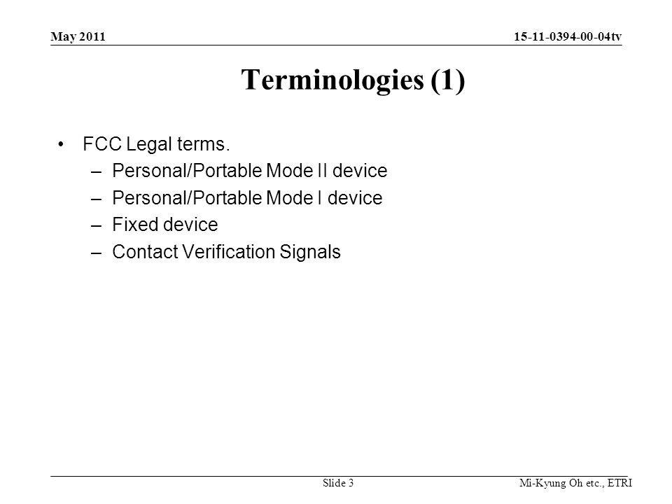 Mi-Kyung Oh etc., ETRI 15-11-0394-00-04tv Terminologies (1) FCC Legal terms. –Personal/Portable Mode II device –Personal/Portable Mode I device –Fixed