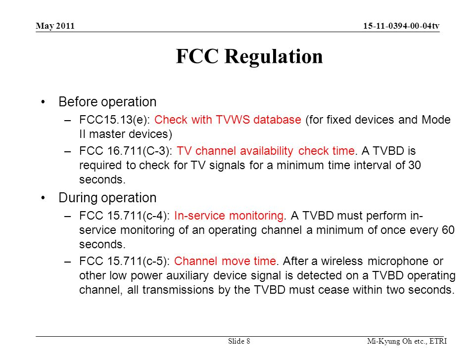 Mi-Kyung Oh etc., ETRI 15-11-0394-00-04tv FCC Regulation Before operation –FCC15.13(e): Check with TVWS database (for fixed devices and Mode II master devices) –FCC 16.711(C-3): TV channel availability check time.
