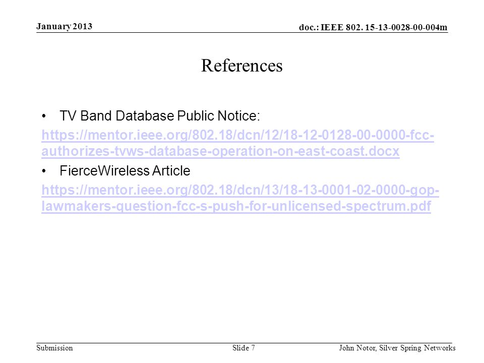 doc.: IEEE 802. 15-13-0028-00-004m Submission References TV Band Database Public Notice: https://mentor.ieee.org/802.18/dcn/12/18-12-0128-00-0000-fcc-