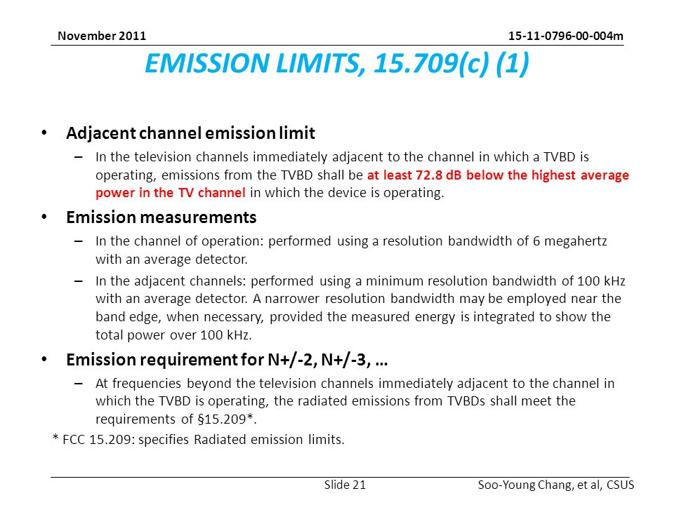 m Soo-Young Chang, et al, CSUS November 2011 EMISSION LIMITS, (c) (1) Adjacent channel emission limit – In the television channels immediately adjacent to the channel in which a TVBD is operating, emissions from the TVBD shall be at least 72.8 dB below the highest average power in the TV channel in which the device is operating.