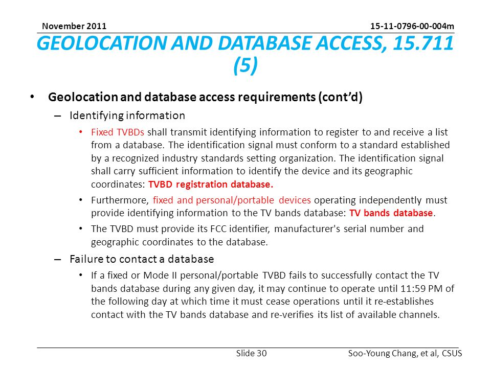 m Soo-Young Chang, et al, CSUS November 2011 GEOLOCATION AND DATABASE ACCESS, (5) Geolocation and database access requirements (cont'd) – Identifying information Fixed TVBDs shall transmit identifying information to register to and receive a list from a database.