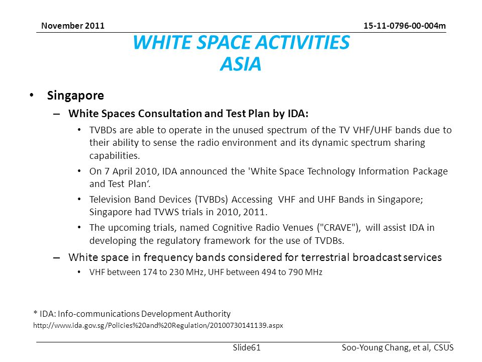 m Soo-Young Chang, et al, CSUS November 2011 WHITE SPACE ACTIVITIES ASIA Singapore – White Spaces Consultation and Test Plan by IDA: TVBDs are able to operate in the unused spectrum of the TV VHF/UHF bands due to their ability to sense the radio environment and its dynamic spectrum sharing capabilities.