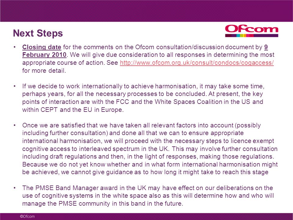 Closing date for the comments on the Ofcom consultation/discussion document by 9 February 2010. We will give due consideration to all responses in det