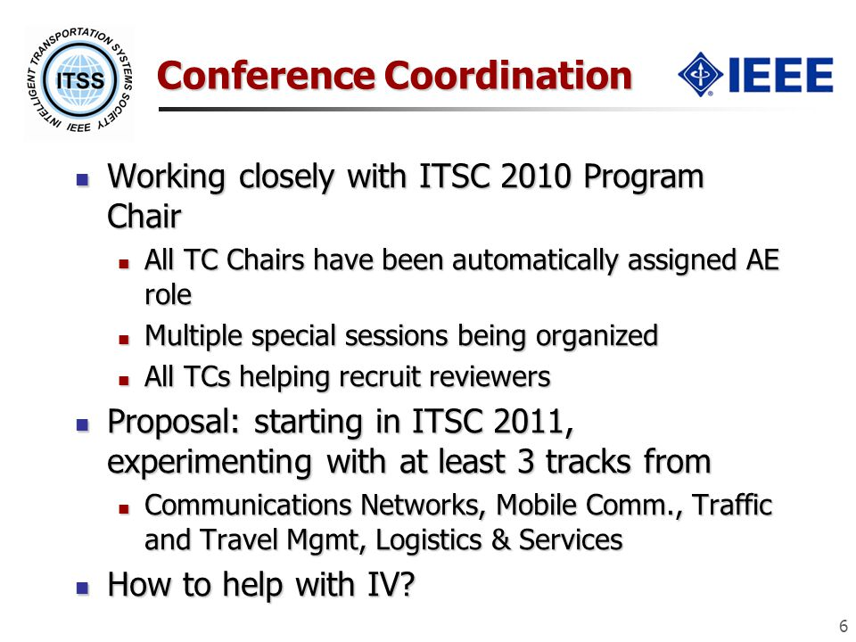 Conference Coordination Working closely with ITSC 2010 Program Chair Working closely with ITSC 2010 Program Chair All TC Chairs have been automaticall