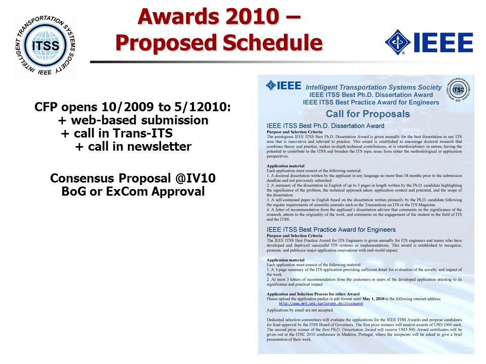 CFP opens 10/2009 to 5/12010: + web-based submission + call in Trans-ITS + call in newsletter Consensus BoG or ExCom Approval Awards 2010 – Proposed Schedule
