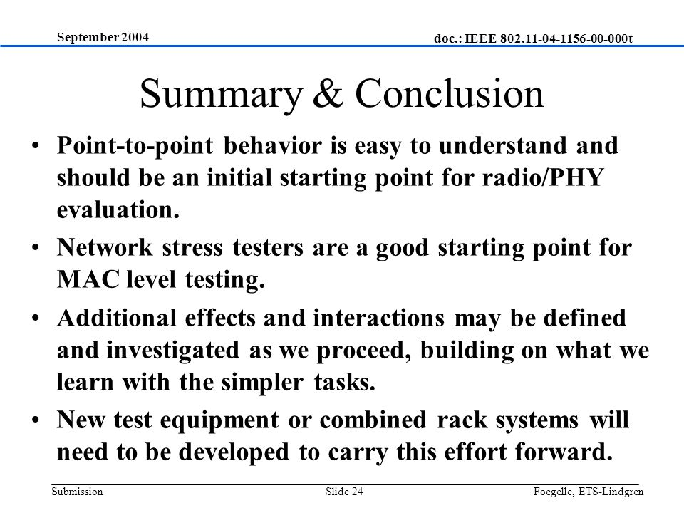 doc.: IEEE 802.11-04-1156-00-000t Submission September 2004 Foegelle, ETS-LindgrenSlide 24 Summary & Conclusion Point-to-point behavior is easy to und