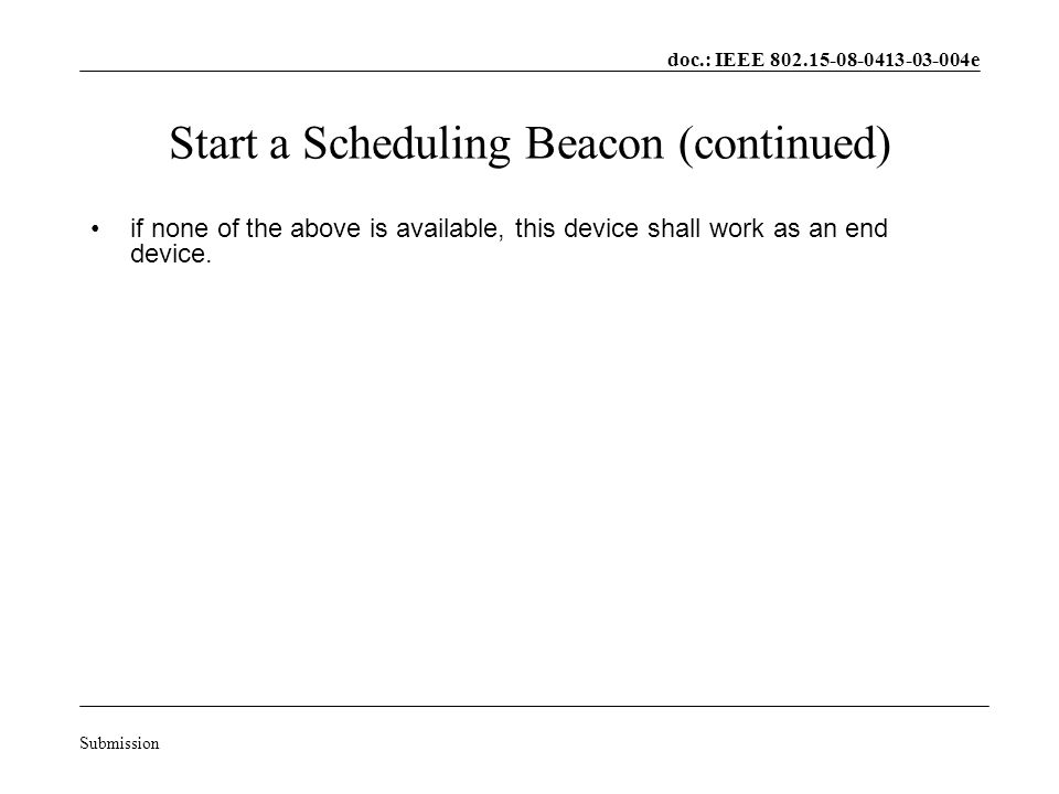 doc.: IEEE 802.15-08-0413-03-004e Submission Start a Scheduling Beacon (continued) if none of the above is available, this device shall work as an end device.