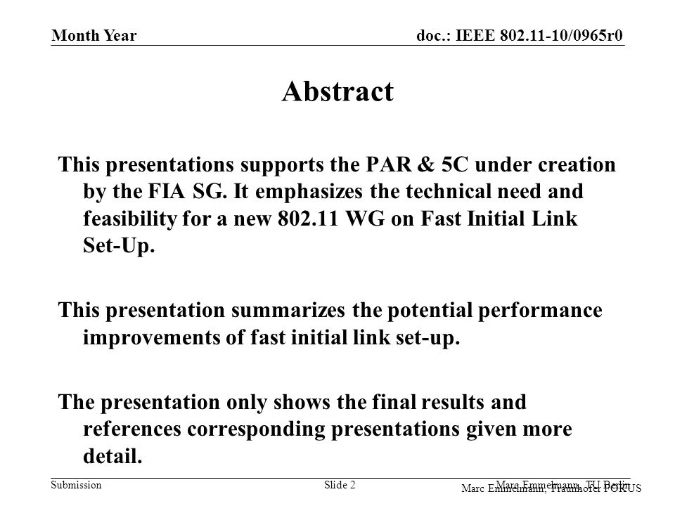doc.: IEEE 802.11-10/0965r0 Submission Marc Emmelmann, Fraunhofer FOKUS Month Year Marc Emmelmann, TU Berlin Slide 2 Abstract This presentations supports the PAR & 5C under creation by the FIA SG.