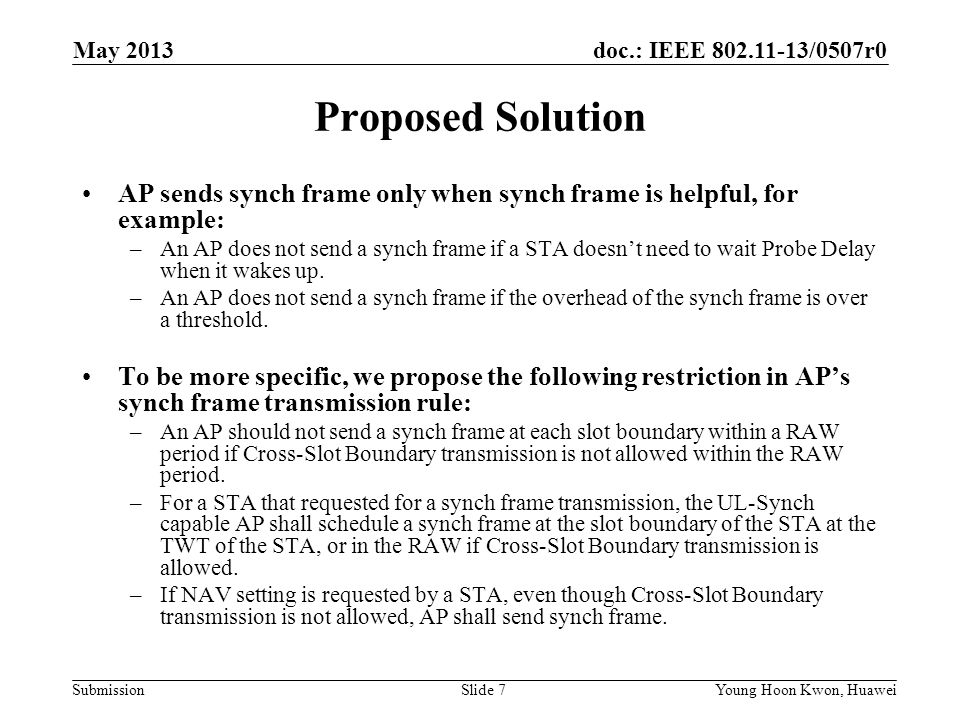 doc.: IEEE /0507r0 Submission Proposed Solution AP sends synch frame only when synch frame is helpful, for example: –An AP does not send a synch frame if a STA doesn't need to wait Probe Delay when it wakes up.