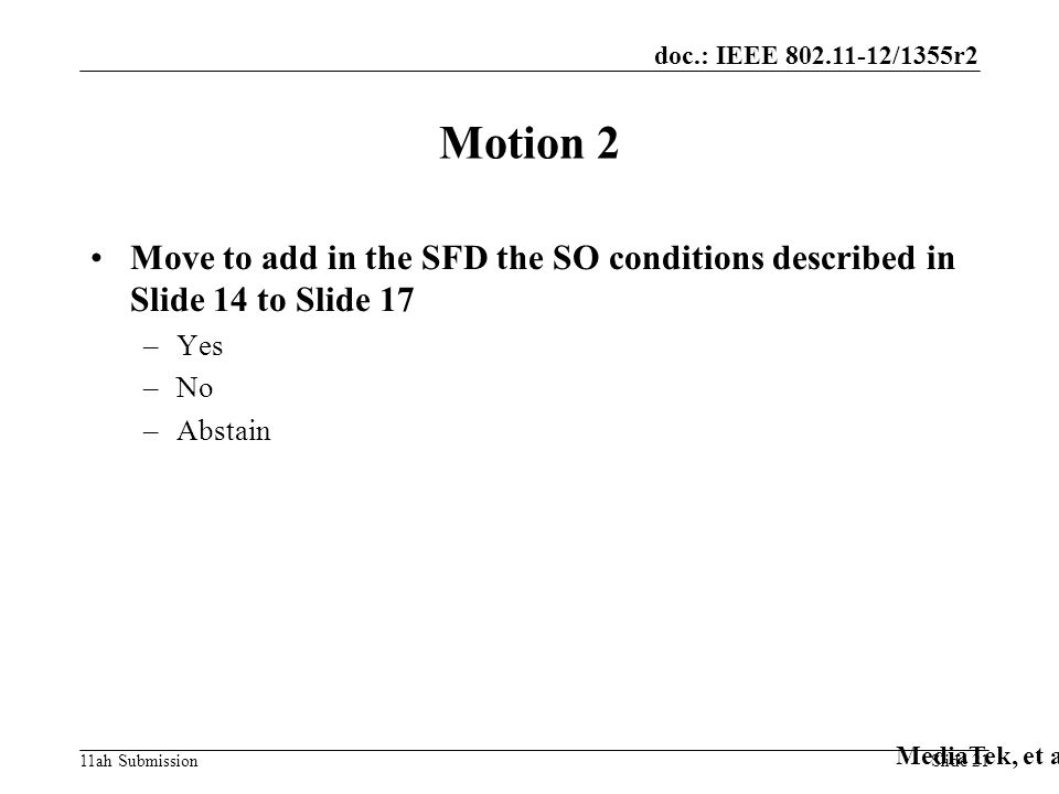 doc.: IEEE /1355r2 11ah Submission Motion 2 Move to add in the SFD the SO conditions described in Slide 14 to Slide 17 –Yes –No –Abstain MediaTek, et al Slide 21