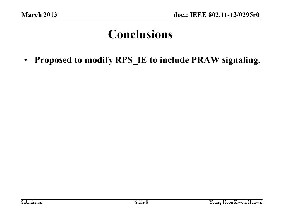 doc.: IEEE 802.11-13/0295r0 Submission Conclusions Proposed to modify RPS_IE to include PRAW signaling.