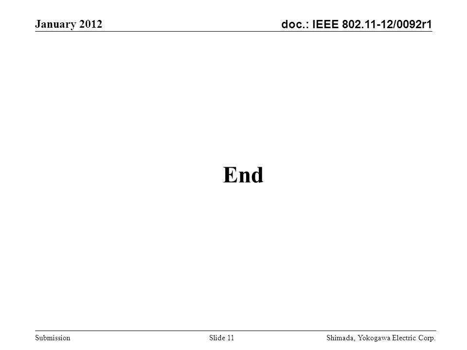 doc.: IEEE 802.11-12/0092r1 January 2012 Shimada, Yokogawa Electric Corp. Submission End Slide 11
