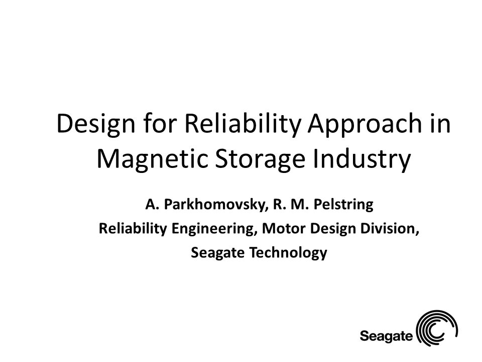 Design for Reliability Approach in Magnetic Storage Industry A.
