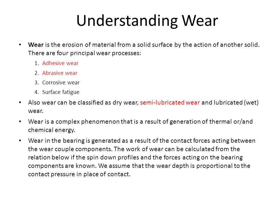Understanding Wear Wear is the erosion of material from a solid surface by the action of another solid.
