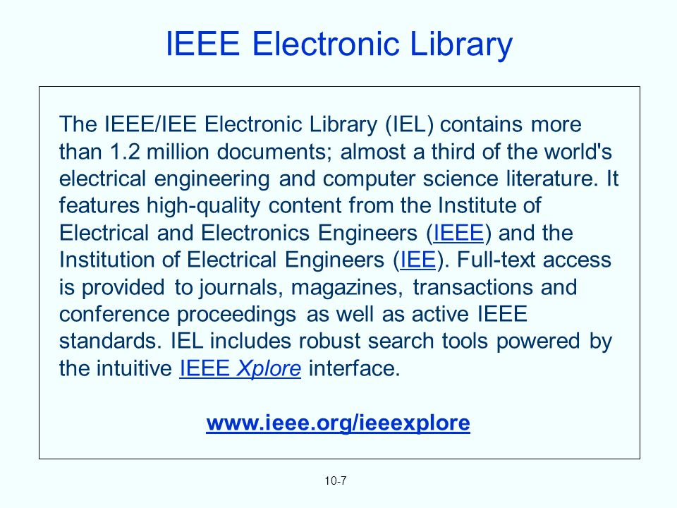 10-7 The IEEE/IEE Electronic Library (IEL) contains more than 1.2 million documents; almost a third of the world's electrical engineering and computer