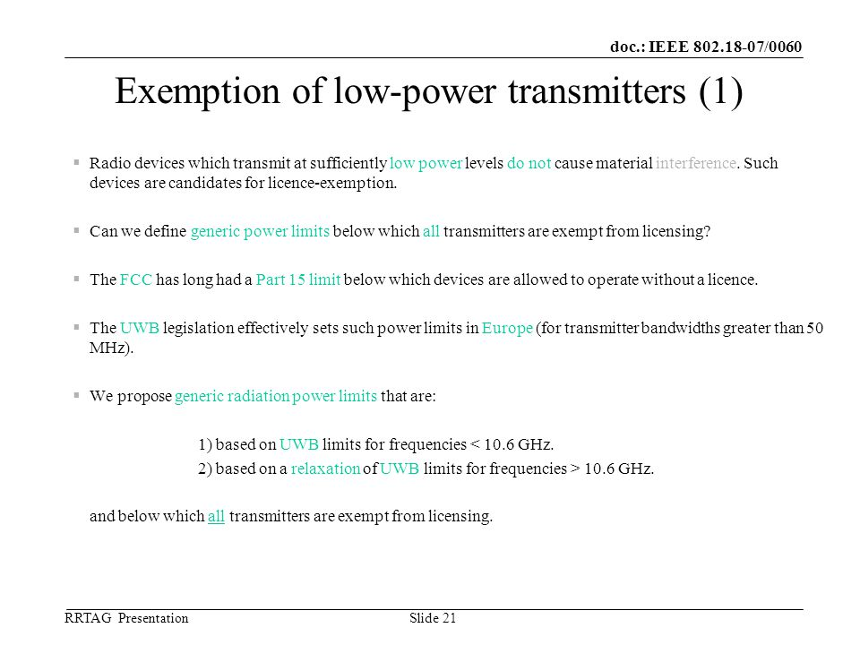 doc.: IEEE 802.18-07/0060 RRTAG Presentation ©Ofcom Slide 21 Exemption of low-power transmitters (1)  Radio devices which transmit at sufficiently low power levels do not cause material interference.