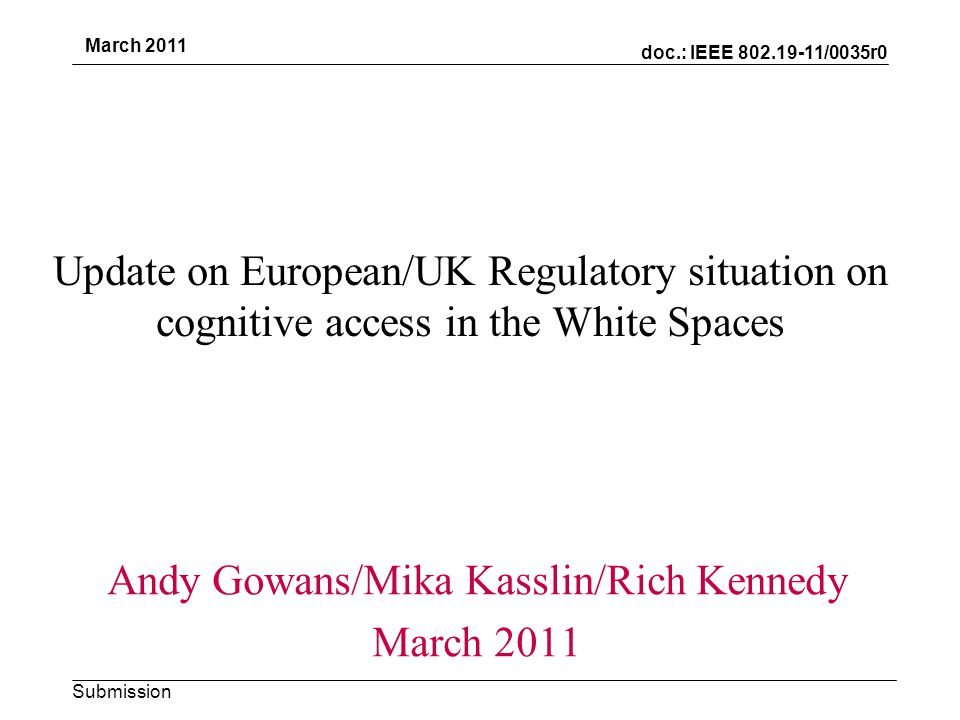 doc.: IEEE 802.19-11/0035r0 Submission March 2011 ECC Report 159 and Ofcom Consultation give some examples of the data elements that regulators would like to see exchanged between database and the WSD.