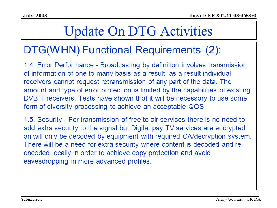 doc.: IEEE 802.11-03/0653r0 Submission July 2003 Andy Gowans - UK RA Update On DTG Activities DTG(WHN) Functional Requirements (2): 1.4.