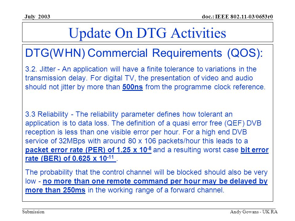 doc.: IEEE 802.11-03/0653r0 Submission July 2003 Andy Gowans - UK RA Update On DTG Activities DTG(WHN) Commercial Requirements (QOS): 3.2.