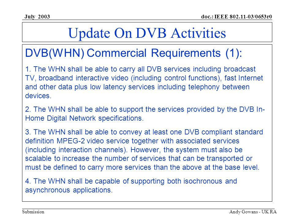 doc.: IEEE 802.11-03/0653r0 Submission July 2003 Andy Gowans - UK RA Update On DVB Activities DVB(WHN) Commercial Requirements (2): 5.