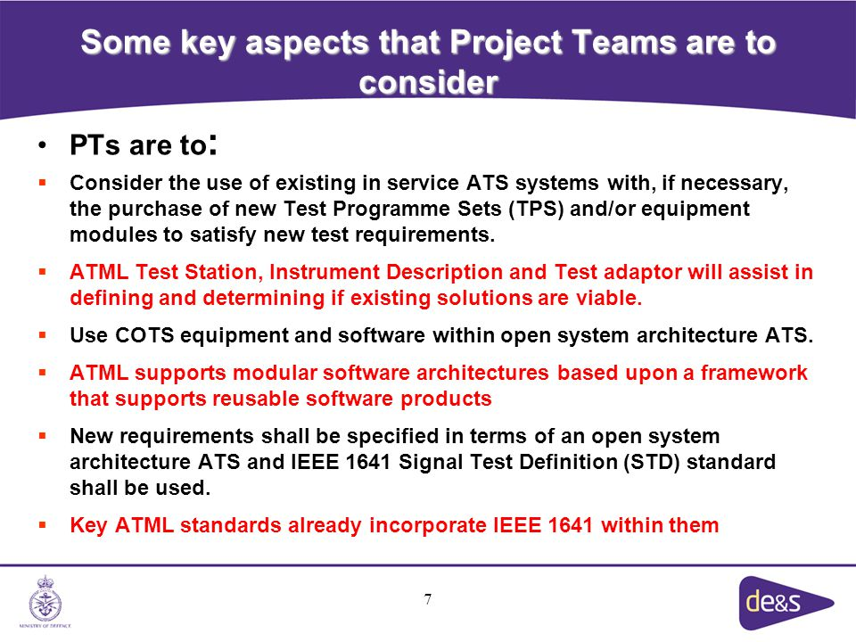 7 Some key aspects that Project Teams are to consider PTs are to :  Consider the use of existing in service ATS systems with, if necessary, the purchase of new Test Programme Sets (TPS) and/or equipment modules to satisfy new test requirements.