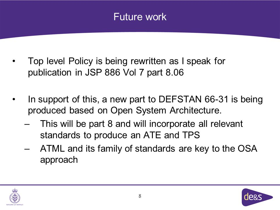 Future work Top level Policy is being rewritten as I speak for publication in JSP 886 Vol 7 part 8.06 In support of this, a new part to DEFSTAN 66-31 is being produced based on Open System Architecture.
