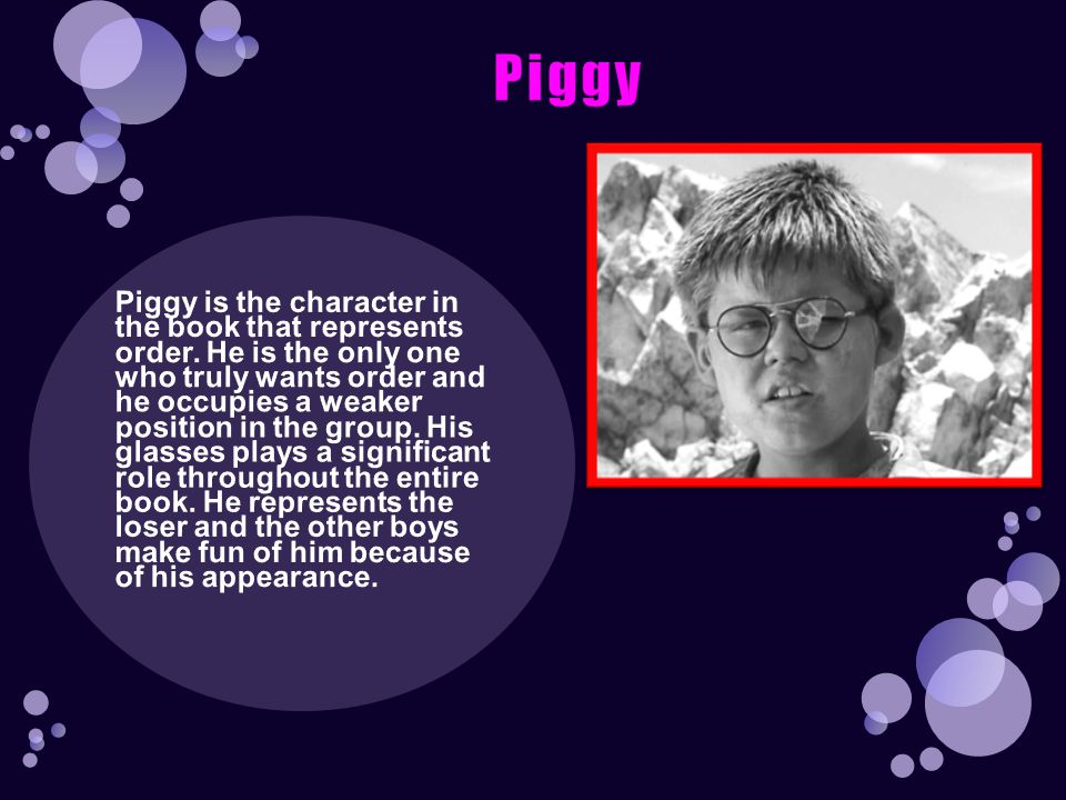 Piggy Piggy is the character in the book that represents order.