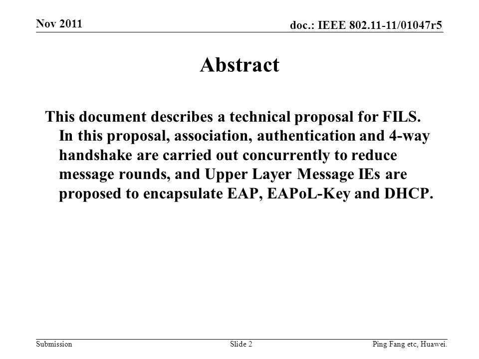 doc.: IEEE 802.11-11/01047r5 Submission Nov 2011 Slide 2 Abstract This document describes a technical proposal for FILS.