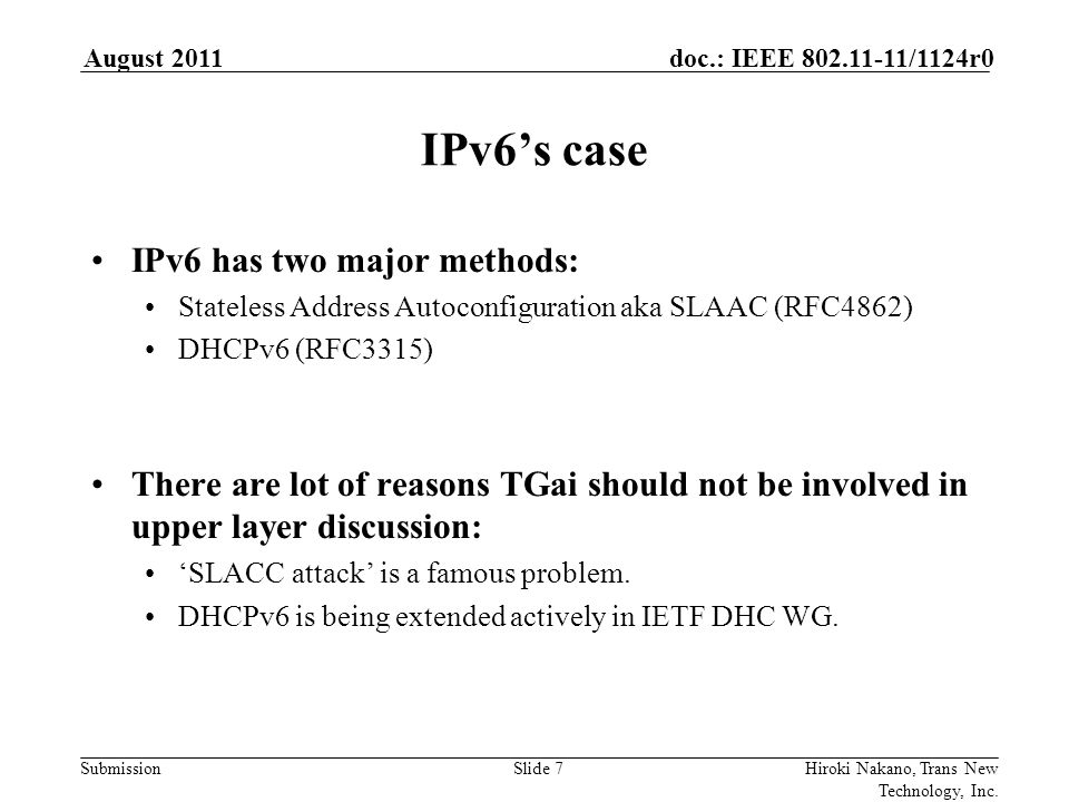 Submission doc.: IEEE 802.11-11/1124r0 IPv6's case using SLAAC (RFC4862) August 2011 Hiroki Nakano, Trans New Technology, Inc.Slide 8 Association Request Association Response STA AP Beacon Router Solicitation tells that STA needs configuration data.