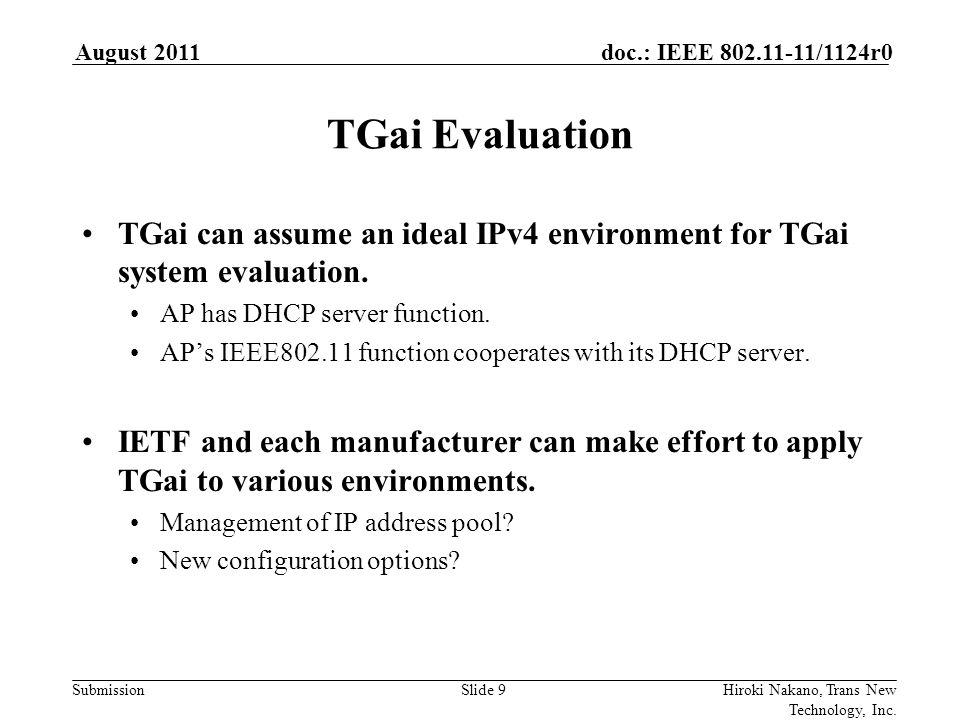 Submission doc.: IEEE 802.11-11/1124r0 Additional Example: Complex case 1 August 2011 Hiroki Nakano, Trans New Technology, Inc.Slide 10 Association Request Association Response STA AP Beacon DHCPDISCOVER tells that STA needs IP address DHCPACK tells that DHCP server assigns IP address DHCP Server DHCPDISCOVER DHCPACK