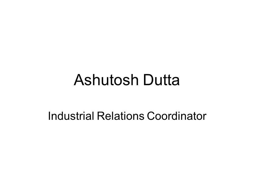 Ashutosh Dutta Industrial Relations Coordinator