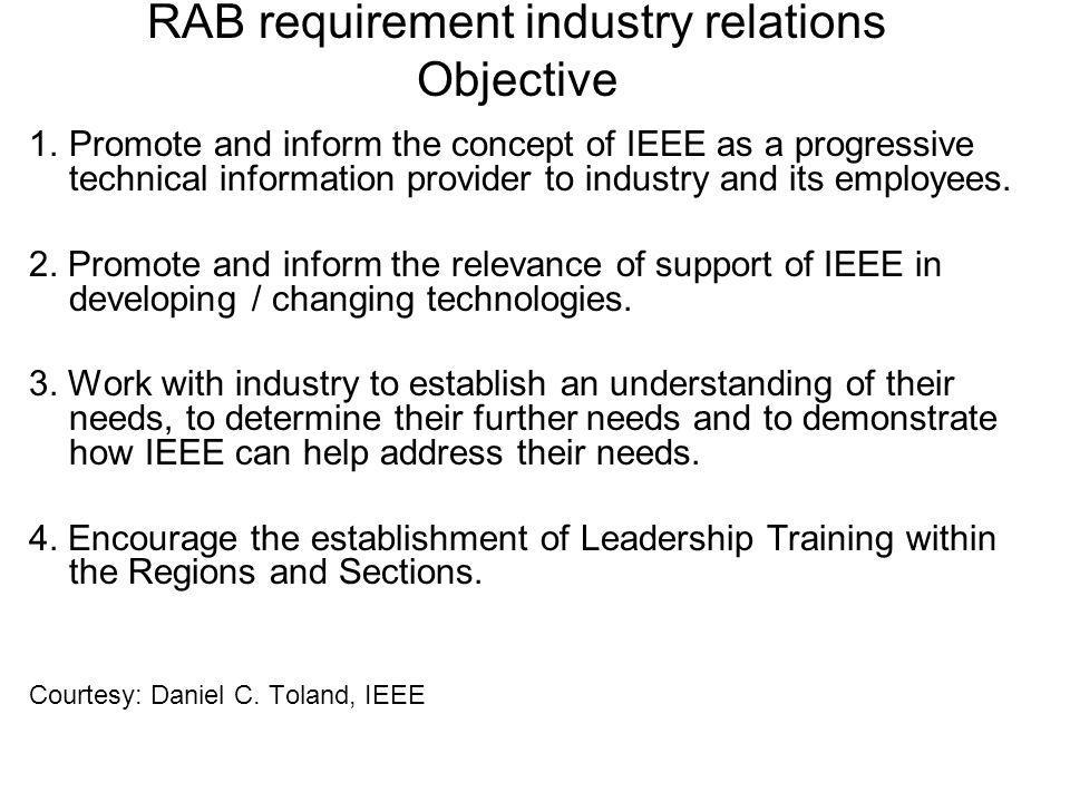 RAB requirement industry relations Objective 1.Promote and inform the concept of IEEE as a progressive technical information provider to industry and its employees.