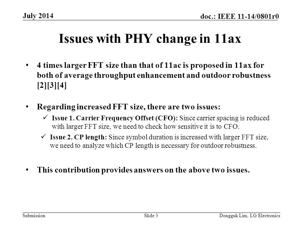 Submission doc.: IEEE 11-14/0801r0 Issues with PHY change in 11ax 4 times larger FFT size than that of 11ac is proposed in 11ax for both of average throughput enhancement and outdoor robustness [2][3][4] Regarding increased FFT size, there are two issues: Issue 1.